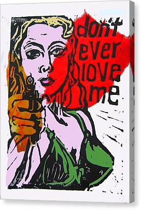 Dont Ever Love Me Canvas Print by Adam Kissel