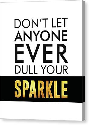 Don't Let Anyone Ever Dull Your Sparkle Canvas Print