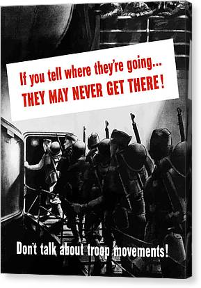 Don't Talk About Troop Movements Canvas Print by War Is Hell Store