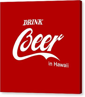 Canvas Print featuring the digital art Drink Beer In Hawaii by Gina Dsgn