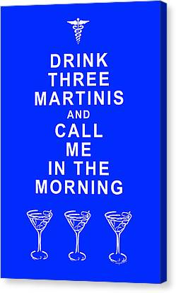 Drink Three Martinis And Call Me In The Morning - Blue Canvas Print by Wingsdomain Art and Photography