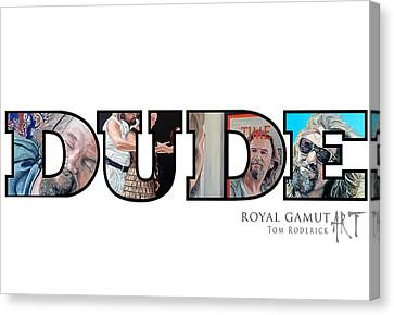 Dude Abides Canvas Print by Tom Roderick
