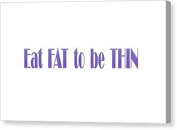 Eat Fat To Be Thin Canvas Print by Angela A Stanton