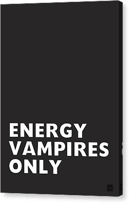 Energy Vampires Only- Art By Linda Woods Canvas Print
