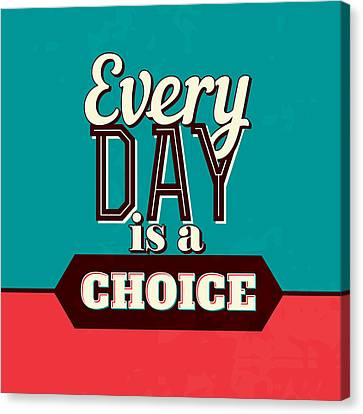 Destiny Canvas Print - Every Day Is A Choice by Naxart Studio
