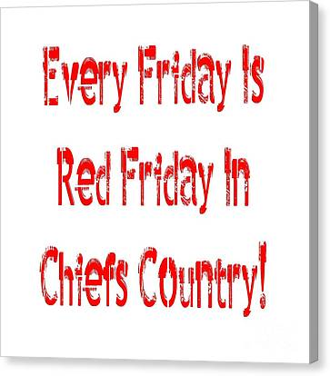 Every Friday Is Red Friday In Chiefs Country 1 Canvas Print by Andee Design