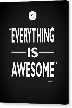Everything Is Awesome Canvas Print by Mark Rogan
