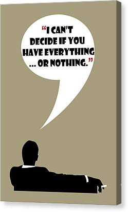 Everything Or Nothing - Mad Men Poster Don Draper Quote Canvas Print