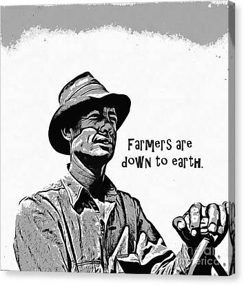 Farmers Are Down To Earth Canvas Print