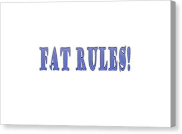 Fat Rules Canvas Print by Angela A Stanton