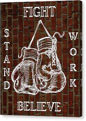 Fight Stand Work Believe Canvas Print