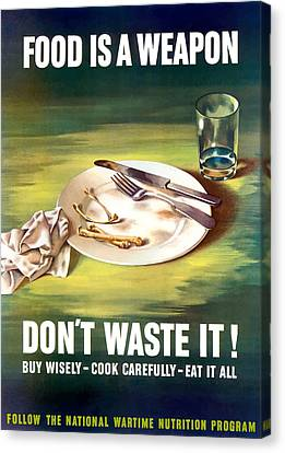 Food Is A Weapon -- Ww2 Propaganda Canvas Print by War Is Hell Store