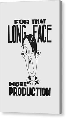For That Long Face - More Production Canvas Print by War Is Hell Store