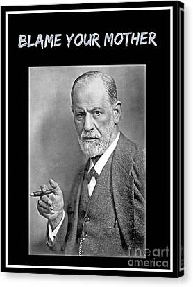 Freud Canvas Print - Freud Says Blame Your Mother  by John Malone