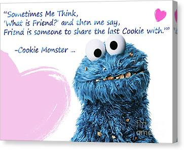 Friendship Is.. - Cookie Monster Cute Friendship Quotes.. 3 Canvas Print by Prar Kulasekara