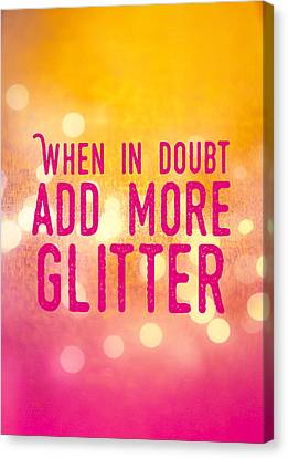 Fun Quote When In Doubt Add More Glitter Canvas Print