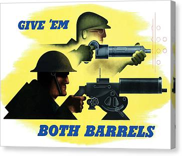 Give Em Both Barrels - Ww2 Propaganda Canvas Print by War Is Hell Store