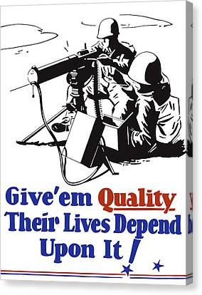 Give Em Quality Their Lives Depend On It Canvas Print by War Is Hell Store