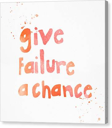 Saying Canvas Print - Give Failure A Chance by Linda Woods