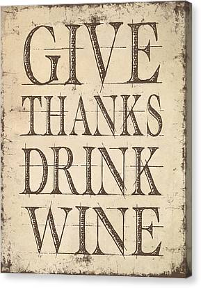 Give Thanks Drink Wine Canvas Print by Jaime Friedman