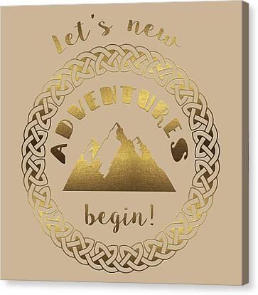 Canvas Print featuring the digital art Gold Let's New Adventures Begin Typography by Georgeta Blanaru