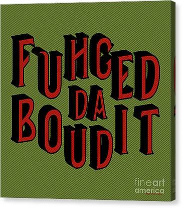 Canvas Print featuring the digital art Greenred Fuhgeddaboudit by Megan Dirsa-DuBois