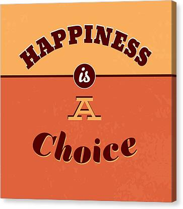Happiness Is A Choice Canvas Print by Naxart Studio