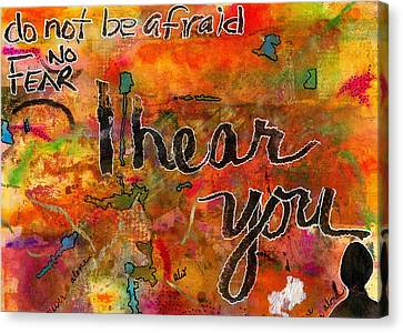 Have No Fear - I Hear You Canvas Print by Angela L Walker