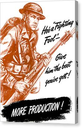 He's A Fighting Fool - More Production Canvas Print by War Is Hell Store