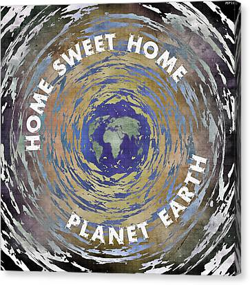 Canvas Print featuring the digital art Home Sweet Home Planet Earth by Phil Perkins