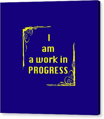 I Am A Work In Progress 5488.02 Canvas Print by M K  Miller
