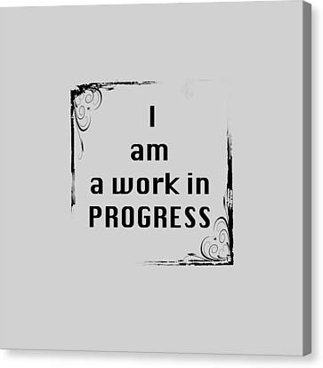 I Am A Work In Progress 5489.02 Canvas Print by M K  Miller