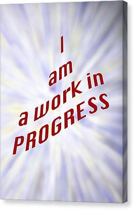 I Am A Work In Progress 5491.02 Canvas Print by M K  Miller