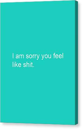 I Am Sorry You Feel Like Shit- Greeting Card Canvas Print by Linda Woods