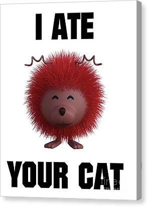 I Ate Your Cat Canvas Print