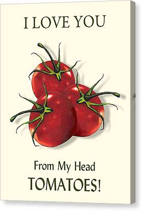 I Love You From My Head Tomatoes Canvas Print by Joyce Geleynse