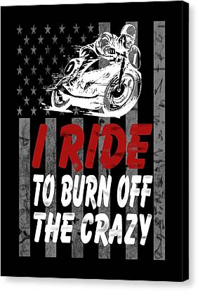 I Ride To Burn Off The Crazy Canvas Print by Sophia