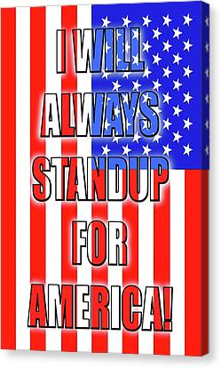 I Will Always Standup For America  3 Canvas Print