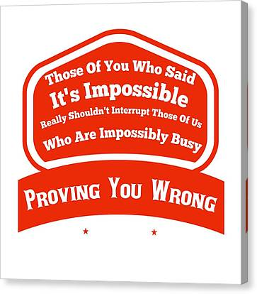 I Will Prove You Wrong  Canvas Print