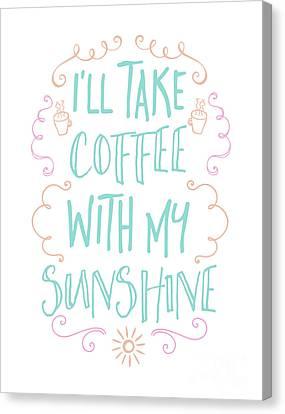 I'll Take Coffee With My Sunshine Canvas Print by Pristine Cartera Turkus