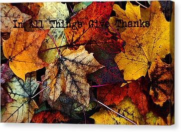In All Things Give Thanks Canvas Print by Joanne Coyle