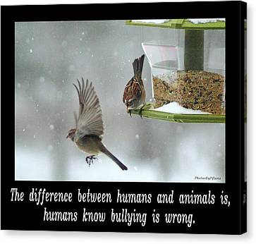 Inspirational-the Difference Between Humans And Animals Is, Humans Know That Bullying Is Wrong. Canvas Print