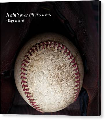 It Ain't Over Till It's Over - Yogi Berra Canvas Print by David Patterson