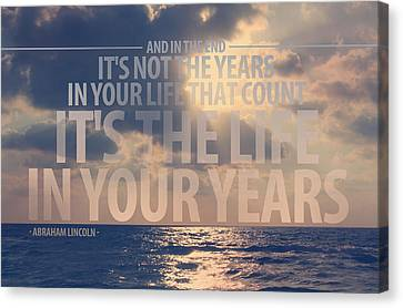 It Is The Life In Your Years Quote Canvas Print by Gal Ashkenazi