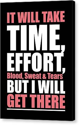 It Will Take Time, Effort, Blood, Sweat Tears But I Will Get There Life Motivational Quotes Poster Canvas Print