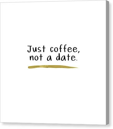 Just Coffee Not A Date- Art By Linda Woods Canvas Print