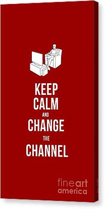 Keep Calm And Change The Channel Tee Canvas Print