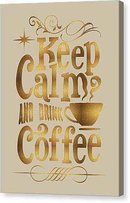 Canvas Print featuring the digital art Keep Calm And Drink Coffee Typography by Georgeta Blanaru