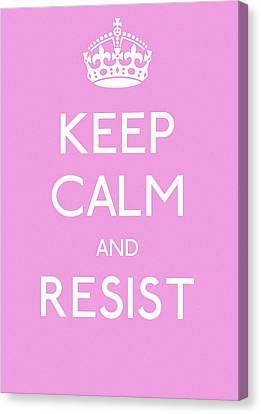 Keep Calm And Resist Canvas Print