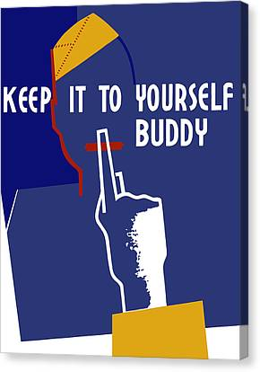 Keep It To Yourself Buddy Canvas Print by War Is Hell Store